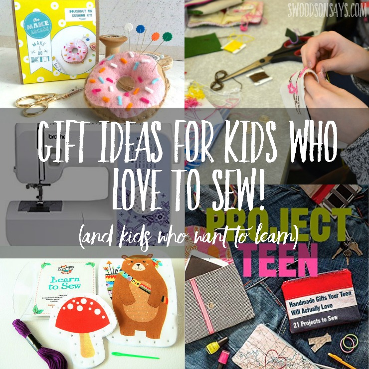 Gifts for Kids who Love To Sew (or want to learn ...
